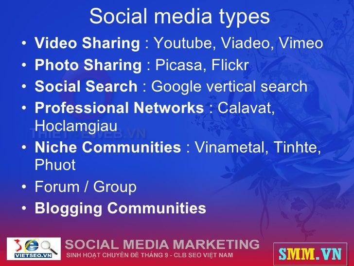 Social media types <ul><li>Video Sharing  : Youtube, Viadeo, Vimeo </li></ul><ul><li>Photo Sharing  : Picasa, Flickr </li>...