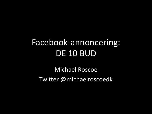 Facebook-annoncering: DE 10 BUD Michael Roscoe Twitter @michaelroscoedk