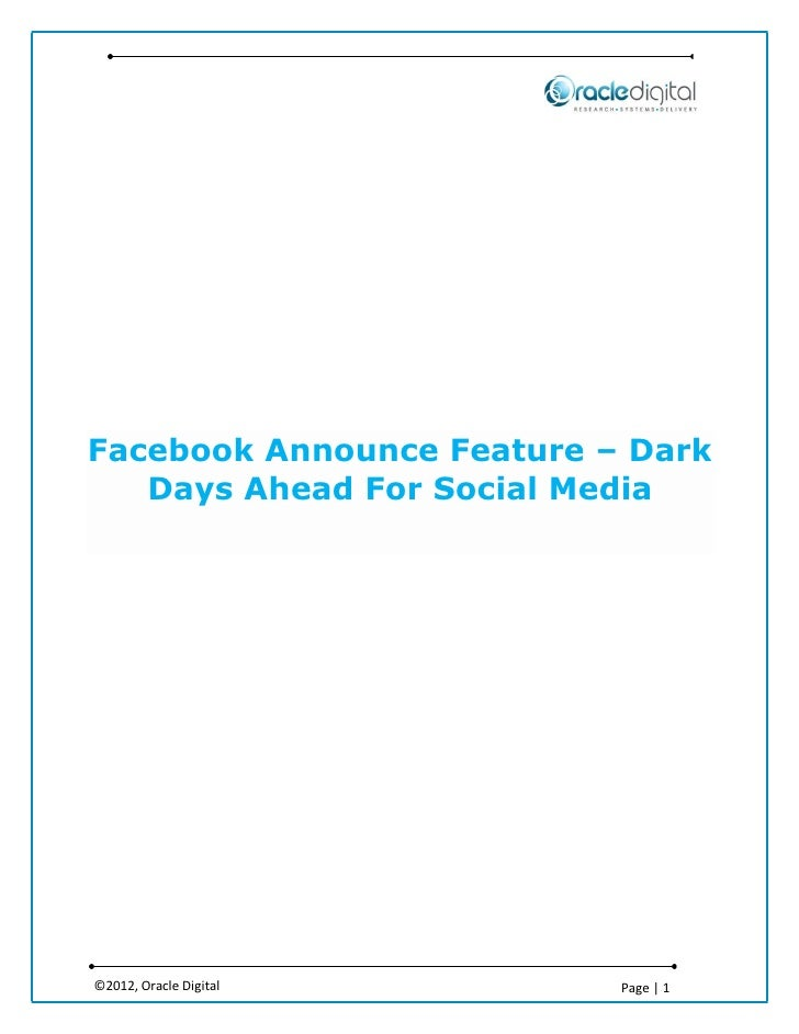 Facebook Announce Feature – Dark   Days Ahead For Social Media©2012, Oracle Digital      Page | 1