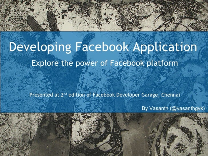 Developing Facebook Application Explore the power of Facebook platform Presented at 2 nd  edition of Facebook Developer Ga...