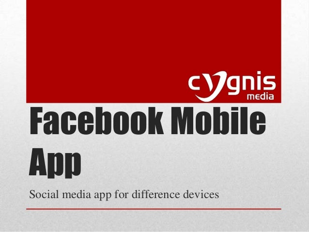 Facebook Mobile App Social media app for difference devices