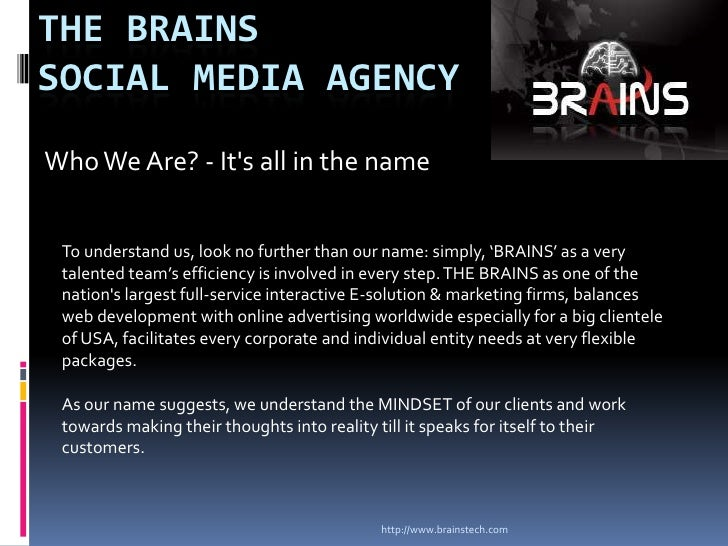 http://www.brainstech.com<br />The Brains                 Social Media Agency<br />Who We Are? - It's all in the name...
