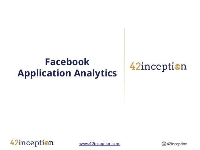 FacebookApplication Analytics             www.42inception.com