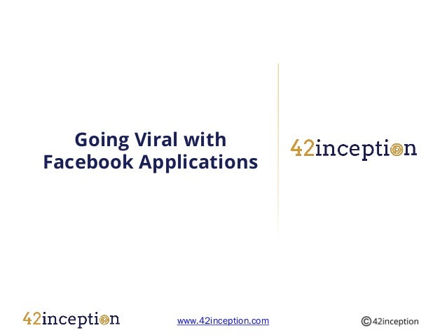 Going Viral withFacebook Applications             www.42inception.com