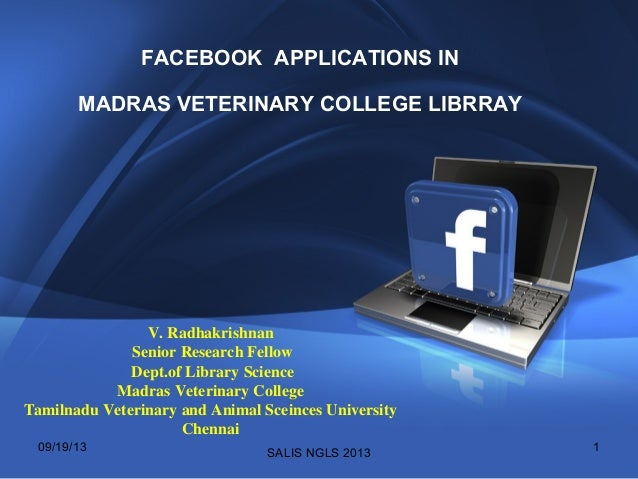 FACEBOOK APPLICATIONS IN MADRAS VETERINARY COLLEGE LIBRRAY V. Radhakrishnan Senior Research Fellow Dept.of Library Science...