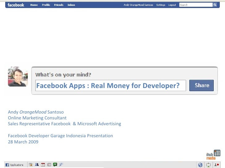 Facebook Apps : Real Money for Developer? Andy  OrangeMood  Santoso Online Marketing Consultant Sales Representative Faceb...