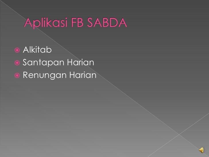 Aplikasi FB SABDA<br />Alkitab<br />SantapanHarian<br />RenunganHarian<br />