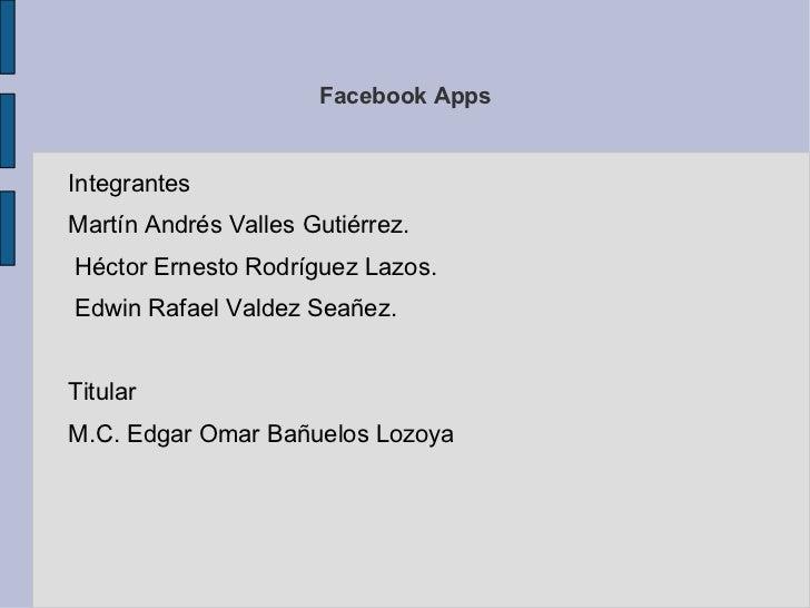 Facebook Apps <ul><li>Integrantes
