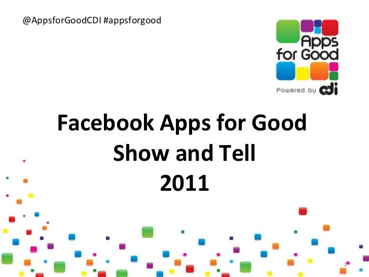 Facebook Apps for Good  Show and Tell 2011
