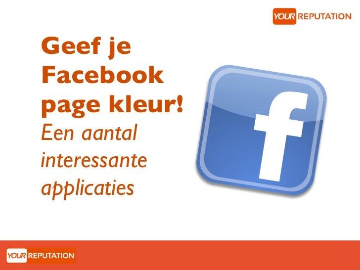 Geef jeFacebookpage kleur!Een aantalinteressanteapplicaties