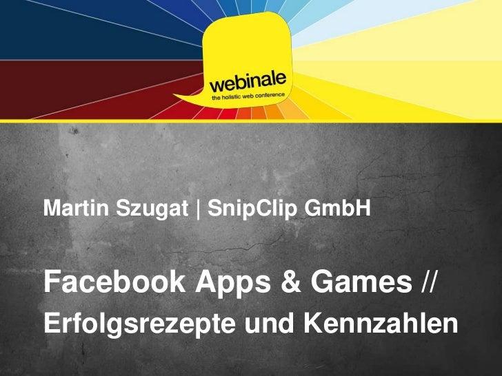 Martin Szugat | SnipClip GmbH<br />Facebook Apps & Games //<br />Erfolgsrezepte und Kennzahlen<br />