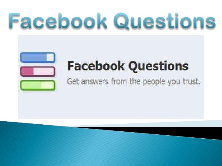    Facebook Questions is a feature that lets you    get recommendations, conduct polls and    learn from your friends and...