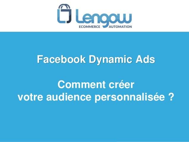 Facebook Dynamic Ads Comment créer votre audience personnalisée ?