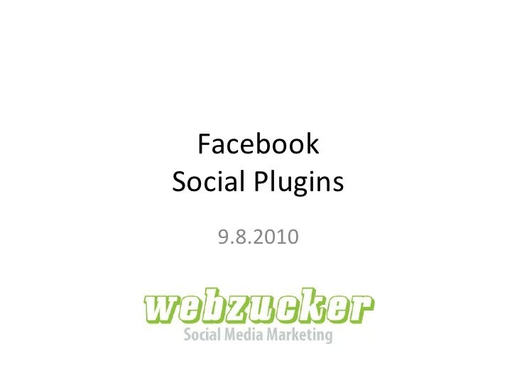 FacebookSocial Plugins<br />9.8.2010<br />