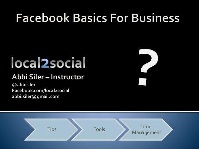 Tips Tools Time- Management Abbi Siler – Instructor @abbisiler Facebook.com/local2social abbi.siler@gmail.com