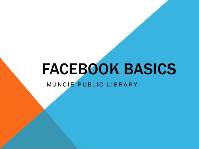 FACEBOOK BASICSMUNCIE PUBLIC LIBRARY