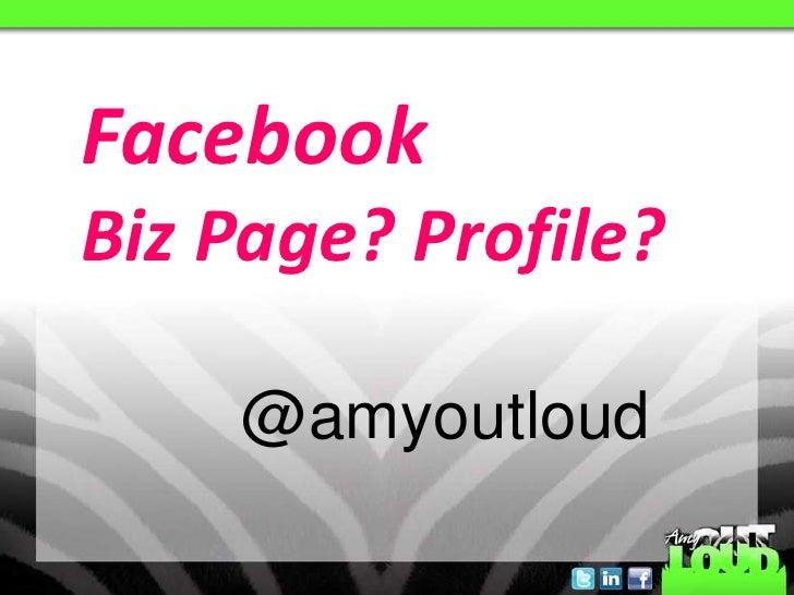 FacebookBiz Page? Profile?<br />@amyoutloud<br />