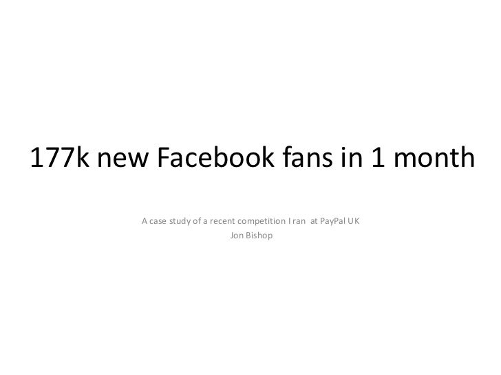 177k new Facebook fans in 1 month<br />A case study of a recent competition I ran  at PayPal UK<br /> Jon Bishop<br />