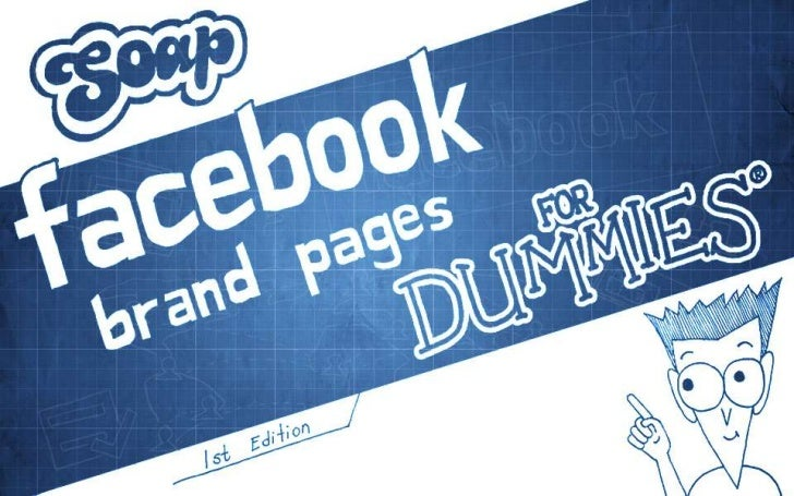 Facebook Brand Pages for Dummies. 1st Edition<br />Soap Creative<br />http://www.soapcreative.com/social<br />
