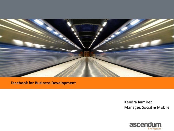 Facebook for Business Development                                    Kendra Ramirez                                    Man...