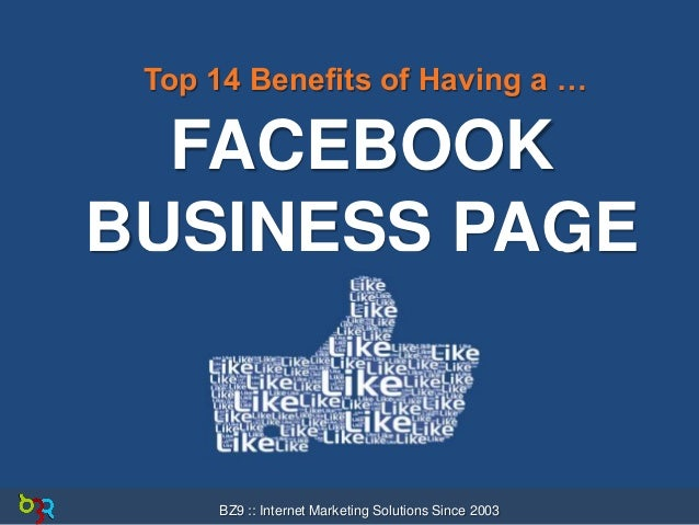 Top 14 Benefits of Having a …  FACEBOOK BUSINESS PAGE  BZ9 :: Internet Marketing Solutions Since 2003