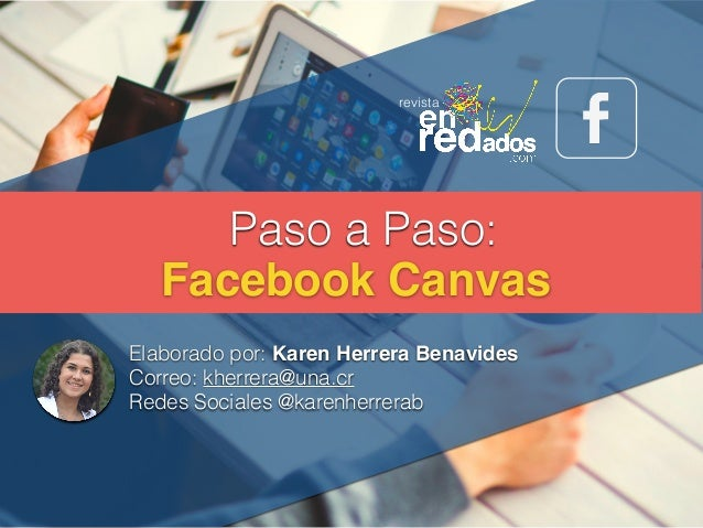 Elaborado por: Karen Herrera Benavides Correo: kherrera@una.cr Redes Sociales @karenherrerab Facebook Canvas Paso a Paso: ...