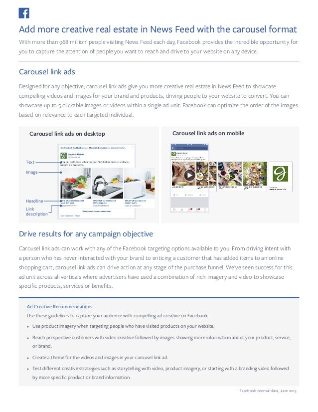 Add more creative real estate in News Feed with the carousel format With more than 968 million1 people visiting News Feed ...