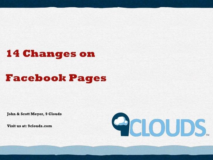 John & Scott Meyer, 9 Clouds Visit us at: 9clouds.com 14 Changes on Facebook Pages