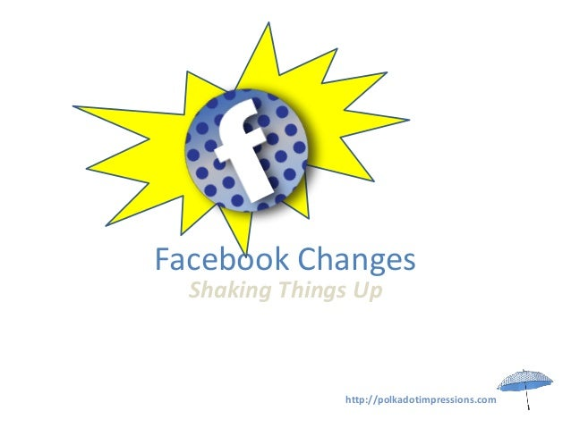 Facebook Changes  Shaking Things Up               http://polkadotimpressions.com