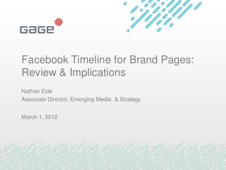 Facebook Timeline for Brand Pages:Review & ImplicationsNathan EideAssociate Director, Emerging Media & StrategyMarch 1, 2012