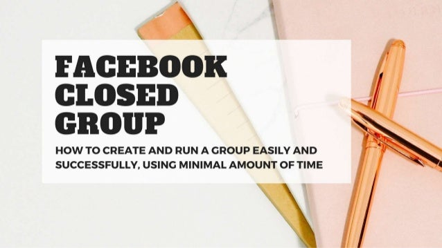 How to create and run a Facebook Closed Group