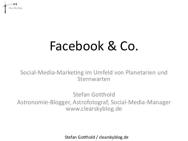Facebook & Co. Social-Media-Marketing im Umfeld von Planetarien und Sternwarten Stefan Gotthold Astronomie-Blogger, Astrof...