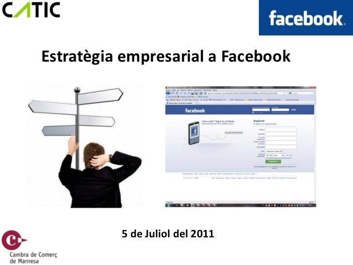 Estratègia empresarial a Facebook          5 de Juliol del 2011