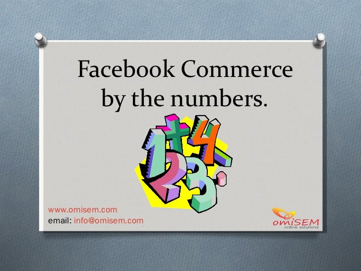 Facebook Commerce by the numbers. www.omisem.com email:  [email_address]