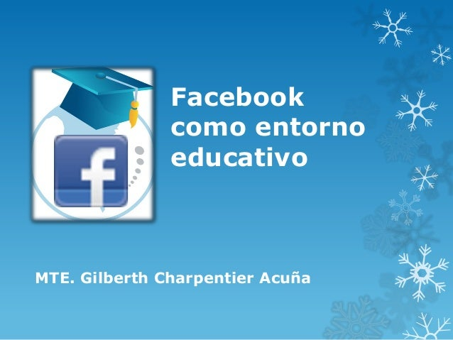 Facebook como entorno educativo  MTE. Gilberth Charpentier Acuña