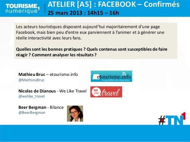 ATELIER [A5] : FACEBOOK – Confirmés                  25 mars 2013 : 14h15 – 16hLes acteurs touristiques disposent aujourd'...