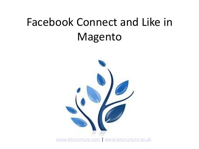 Facebook Connect and Like in Magento www.letsnurture.com | www.letsnurture.co.uk