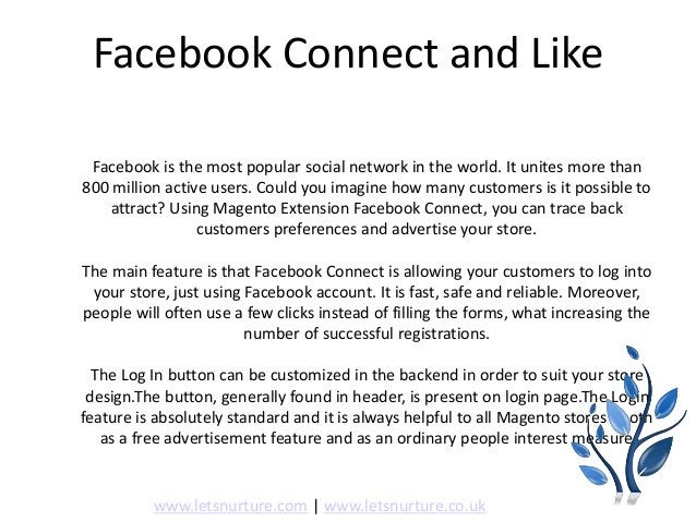 Facebook Connect and Like Facebook is the most popular social network in the world. It unites more than 800 million active...