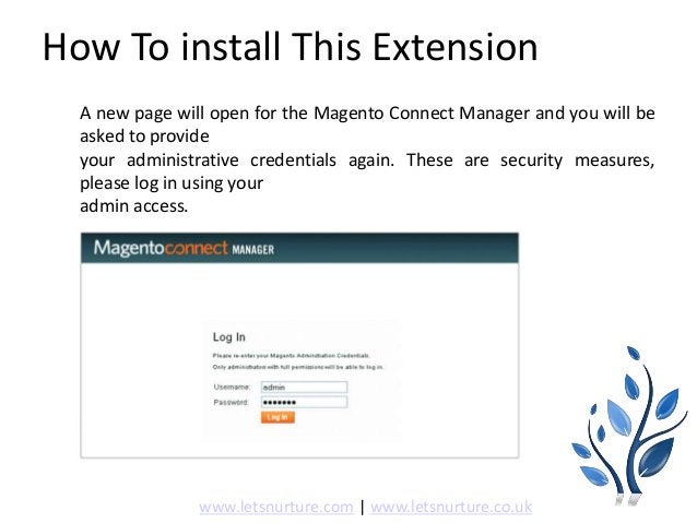 How To install This Extension A new page will open for the Magento Connect Manager and you will be asked to provide your a...