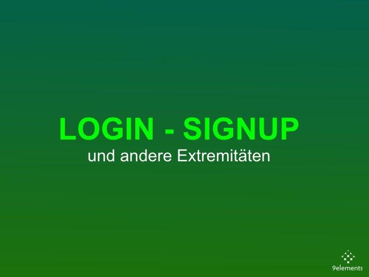 LOGIN - SIGNUP  und andere Extremitäten