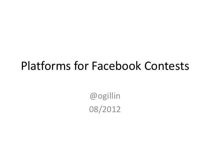 Platforms for Facebook Contests            @ogillin            08/2012