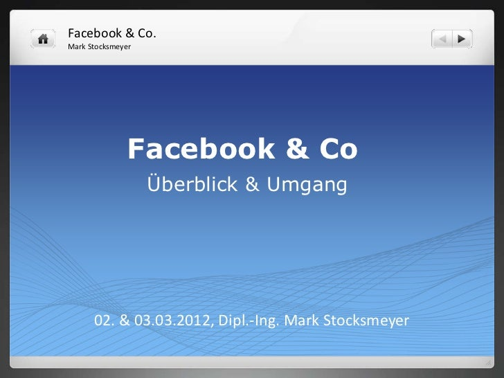 Facebook & Co.Mark Stocksmeyer               Facebook & Co                   Überblick & Umgang      02. & 03.03.2012, Dip...
