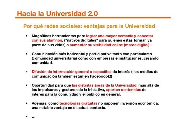Hacia la Universidad 2.0 Por qué redes sociales: ventajas para la Universidad • Magníficas herramientas para lograr una ma...