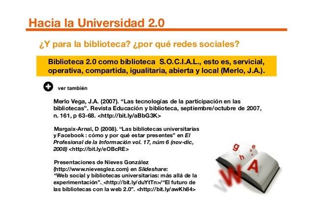 """Hacia la Universidad 2.0 ¿Y para la biblioteca? ¿por qué redes sociales? Merlo Vega, J.A. (2007). """"Las tecnologías de la p..."""