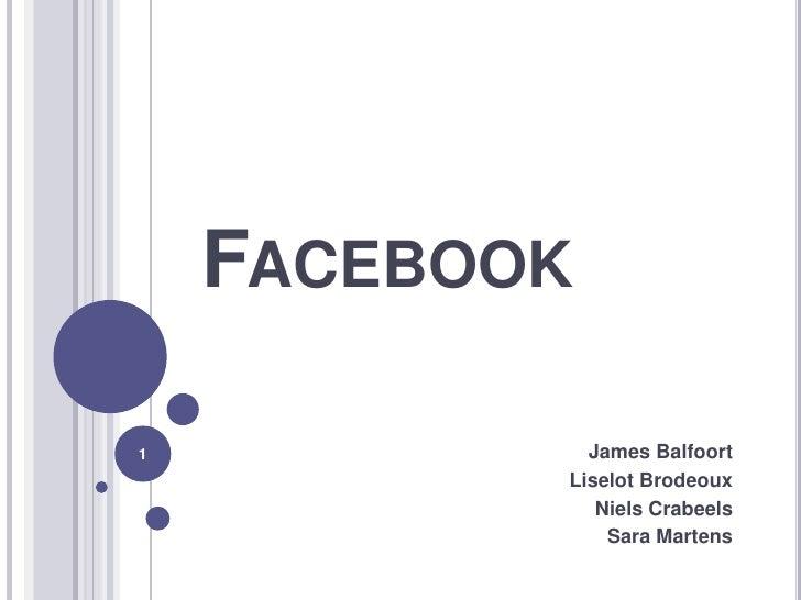 Facebook<br />James Balfoort<br />LiselotBrodeoux<br />Niels Crabeels<br />Sara Martens<br />1<br />
