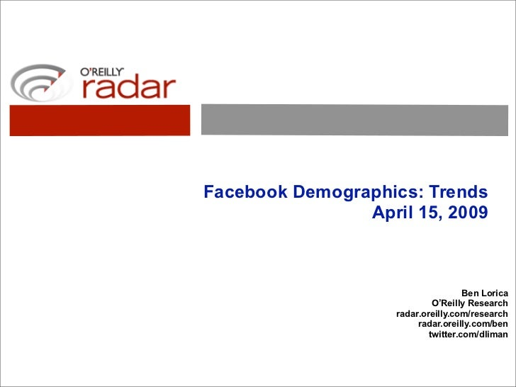 Facebook Demographics: Trends                 April 15, 2009                                         Ben Lorica           ...