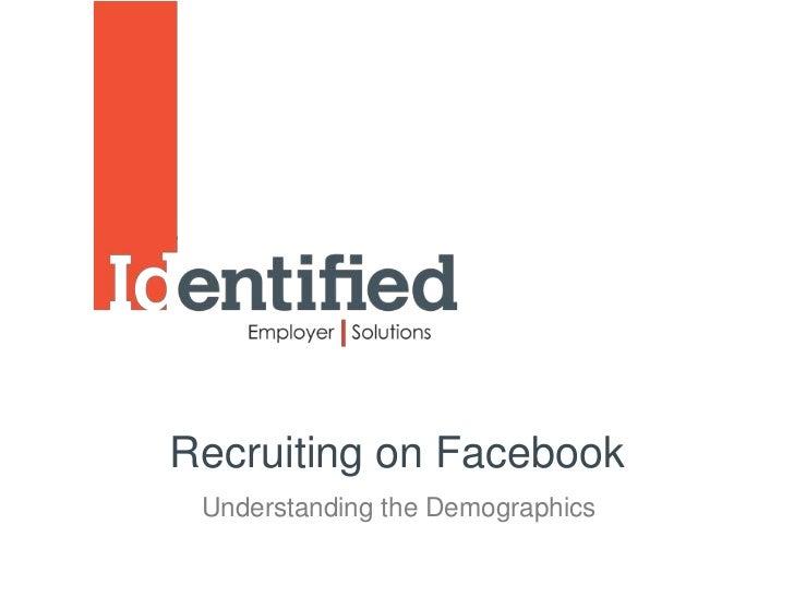 Recruiting on Facebook Understanding the Demographics