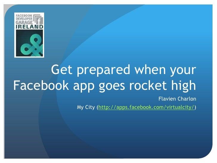 Get prepared when your Facebook app goes rocket high<br />Flavien Charlon<br />My City (http://apps.facebook.com/virtualci...