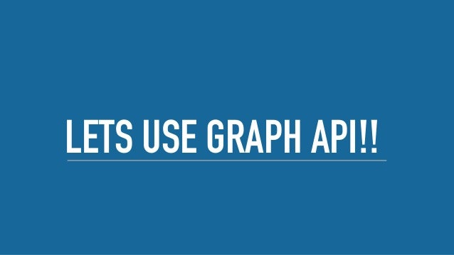 LETS USE GRAPH API!!