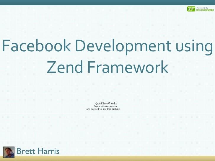 Facebook Development using Zend Framework Brett Harris